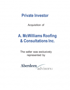 Aberdeen Advisors Negotiated the acquisition of McWilliams Roofing Tombstone by a private investor. The seller was exclusively represented by Aberdeen Advisors.