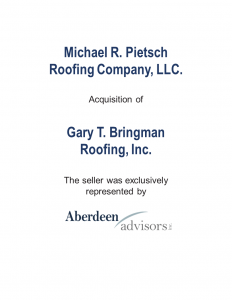 Aberdeen Advisors Negotiated the acquisition of Bringman Tombstone by Michael R. Pietsch Roofing Company, LLC. The seller was exclusively represented by Aberdeen Advisors.