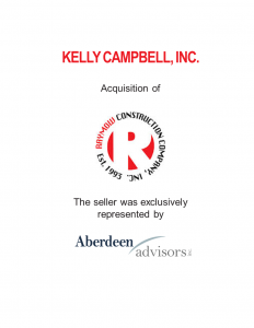Aberdeen Advisors Negotiated the acquisition of Raymow Construction Tombstone by Kelly Campbell, Inc. The seller was exclusively represented by Aberdeen Advisors.