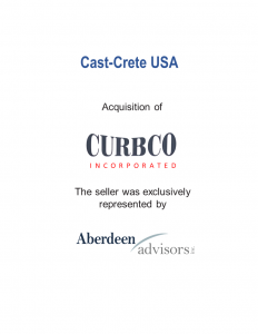 Cast-Crete USA Acquisition of Curbco Incorporated. The seller was exclusively represented by Aberdeen Advisors, Inc.